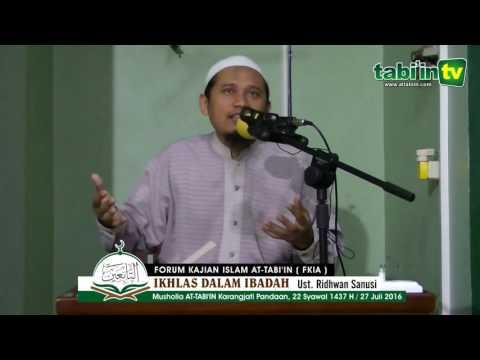 IKHLAS DALAM IBADAH - USTADZ RIDHWAN SANUSI