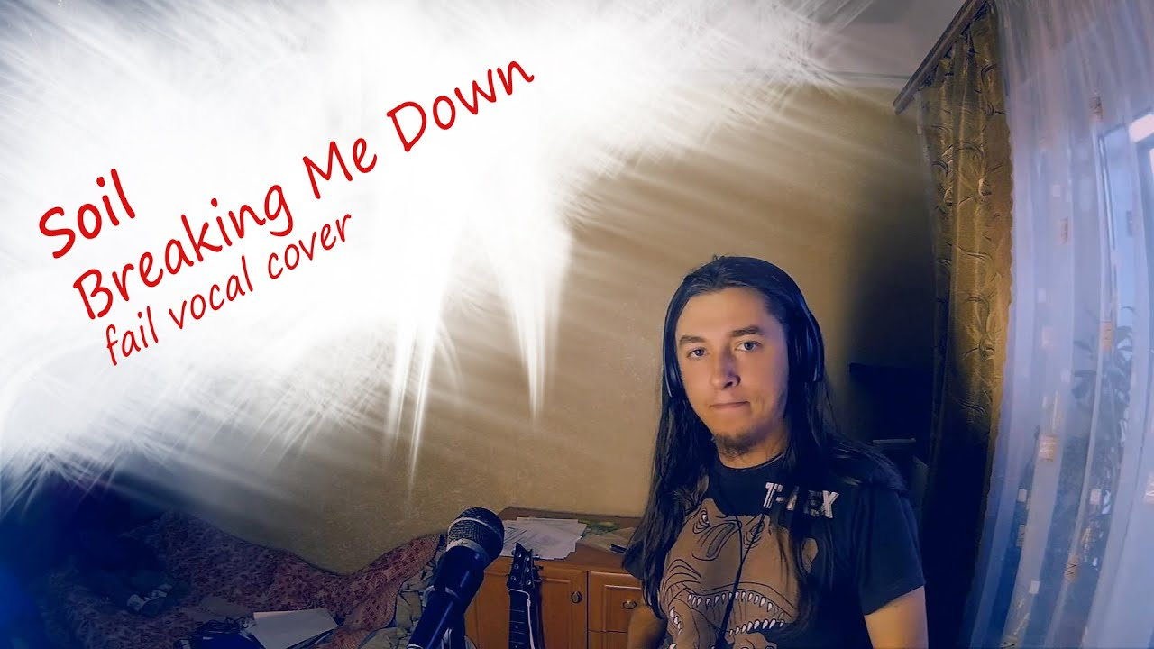 Soil breaking me down failed vocal cover youtube for Soil breaking me down