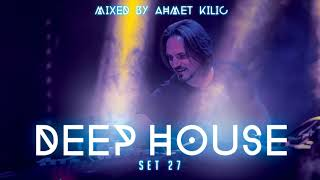 DEEP HOUSE SET 27 - AHMET KILIC (Re-Upload)