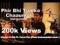 Phir Bhi Tumko Chaahunga Half Girlfriend & Enna Sona   cover   Stephen Frank Ft. Varun Rao & darrel