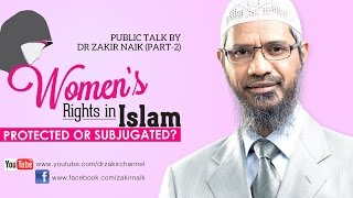 Women's Rights in Islam Protected or Subjugated? ~ Dr Zakir Naik |  Part 02