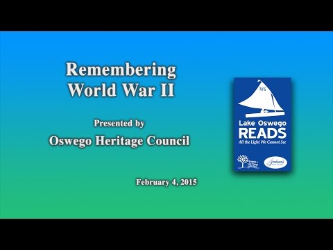Remembering World War II - 2015 Lake Oswego Reads Lecture