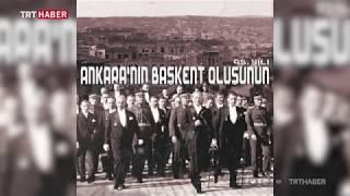 Ankara'nın bozkır kasabasından başkente dönüşünün 95. yıl dönümü