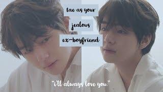tae as your jealous ex / jimin likes you part 1 (warning:sad ending) | bts imagine