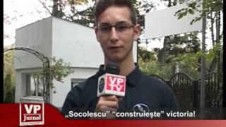 Socolescu construieste victoria