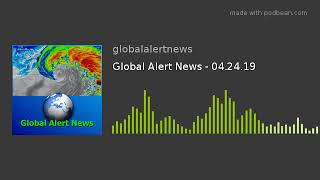 Global Alert News - 04.24.19
