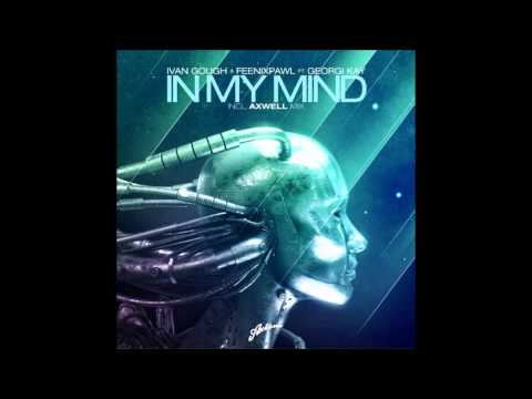 In My Mind (Axwell Mix)- Ivan Gough and Feenixpawl feat. Georgi Kay HD Music Videos