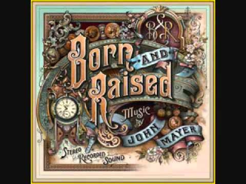 John Mayer - Born and Raised (Full Song)