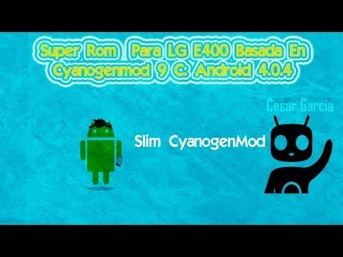 Super Rom Para LG E400   Basada En CyanogenMod   SLIM CYANOGENMOD 9   Android 4.0.4