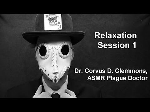 Relaxation Session 1 by Dr. Corvus D. Clemmons, ASMR Plague Doctor