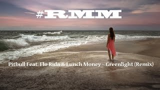 Pitbull Feat. Flo Rida & Lunch Money – Greenlight (Remix)