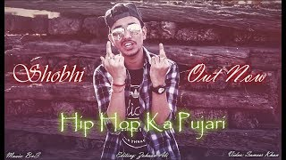 SHOBHI - HIPHOP KA PUJARI | NEW HINDI RAP SONG | PROD. BY B&S | 2019