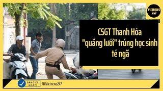 """Thực hư việc CSGT Thanh Hóa """"quăng lưới"""" trúng học sinh té ngã?"""