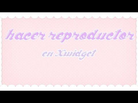 hacer reproductor en Xwidget