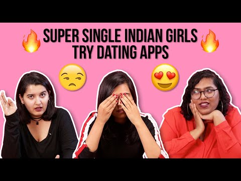 Super Single Indian Girls Try Dating Apps