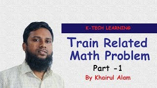 Train Related Math Part 1 by Khairul Alam