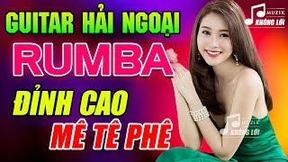 Hòa Tấu Rumba Không Lời Tuyệt Đỉnh Cho Phòng Trà - Hòa Tấu Guitar Hải Ngoại Chấn Động Triệu Con Tim