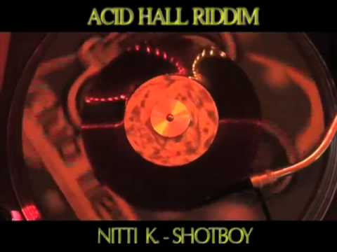 (acid Hall Riddim) Nitti K - Shotboy video