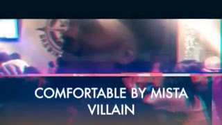 Comfortable by Mista Villain!!! (Music Video) 2016