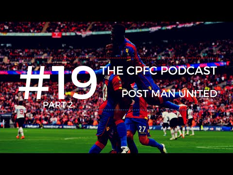 The CPFC Podcast   #19   PART 2   Post Manchester United   F.A Cup