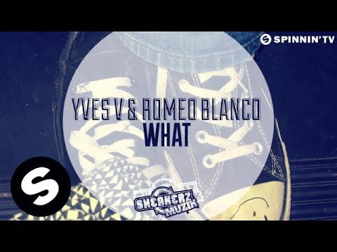 Yves V & Romeo Blanco - What (Available May 6)