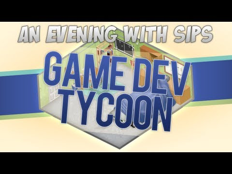 An Evening With Sips - Game Dev Tycoon