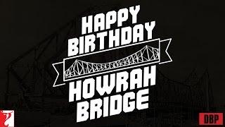 Happy Birthday Howrah Bridge from Team Detective Byomkesh Bakshy