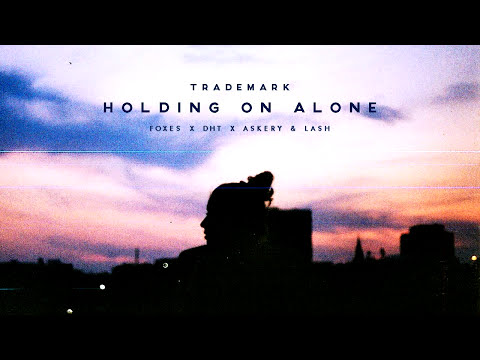 Trademark - Holding On Alone (Foxes x DHT x Askery & Lash)