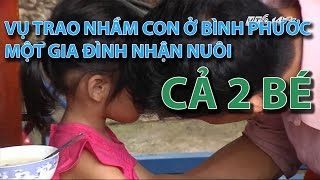 (VTC14)_Vụ trao nhầm con ở Bình Phước: một gia đình nhận nuôi cả 2 bé