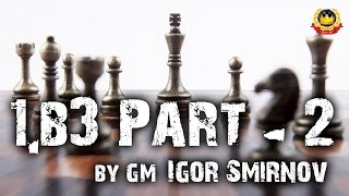1.b3 Part - 2 by GM Igor Smirnov
