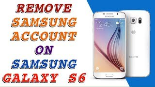 REMOVE SAMSUNG ACCOUNT ON SAMSUNG GALAXY S6  G920A