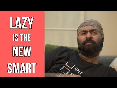 LAZY IS THE NEW SMART  Harshdeep Ahuja