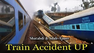 Train Accident from Shatabdi Express: Sealdah - Ajmer Superfast derailment near Kanpur