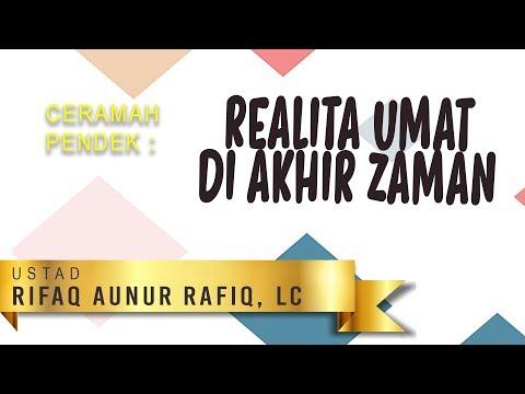 Ceramah Pendek: Realita Umat Di Akhir Zaman - Ustadz Rifaq Aunur Rafiq, Lc.