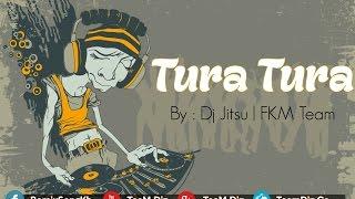 NonStop Tura Tura Remix | Tura Tura 3Cha | Tura Tura Song By Dj Jitsu | FKM Team