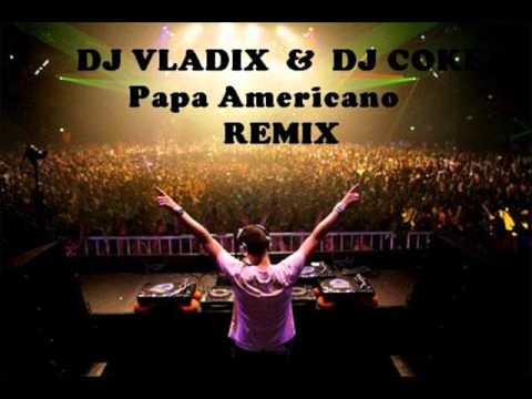DJ COKE & DJ VLADIX RemiX Papa Americano