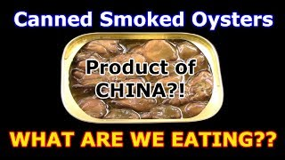 Canned Smoked Oysters - Are They ALL from CHINA? - WHAT ARE WE EATING??