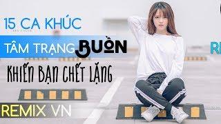 Nonstop Việt Mix 2018 - NST VIETMIX TÂM TRẠNG BUỒN - LK Nhạc Trẻ Remix Tuyển Chọn 2018 - P7