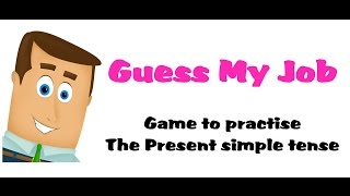 Guess My Job - Game to Practise Present Simple