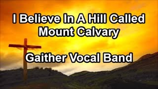 I Believe In A Hill Called Mount Calvary Gaither Vocal Band