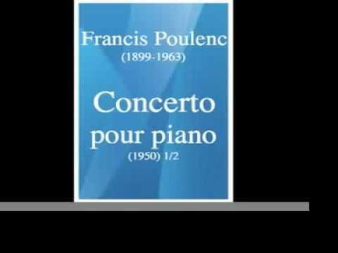 Francis Poulenc (1899-1963) : Concerto pour piano (1950) 1/2