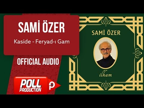 Sami Özer - Kaside - Feryad-ı Gam - ( Official Audio )