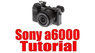 01. Sony a6000 Overview Tutorial