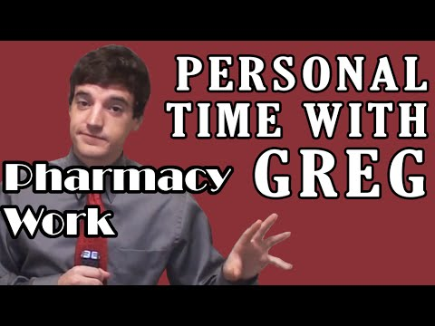 Personal Time With Greg: Pharmacy Work