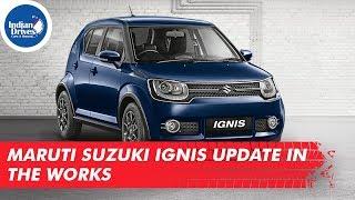 Maruti Suzuki Ignis Update In The Works