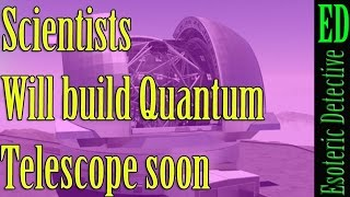 Quantum Telescope coming soon, says scientists  # QuantumTelescope