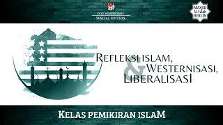Kelas Pemikiran Islam - Refleksi Islam, Westernisasi, dan Liberalisasi
