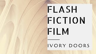 FLASH FICTION FILM | Surreal Short Stories | Ivory Doors by Amanda Brewer