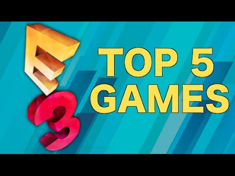 TOP 5 GAMES OF E3 2015!!