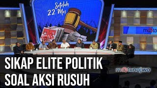 Setelah 22 Mei: Sikap Elite Politik Soal Aksi Rusuh (Part 3) | Mata Najwa